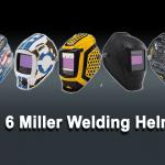Top 6 Miller Welding Helmet